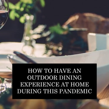 How To Have An Outdoor Dining Experience At Home During This Pandemic
