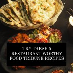 Try These 5 Restaurant Worthy Food Tribune Recipes