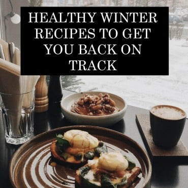 Healthy Winter Recipes To Get You Back On Track