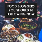 Food Bloggers You Should Be Following Right Now!