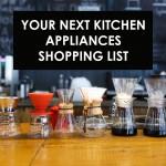 Your Next Kitchen Appliances Shopping List