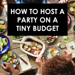 How To Host A Party On A Tiny Budget!