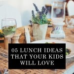 05 Lunch Ideas That Your Kids Will Love