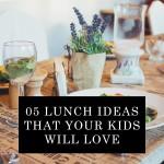 لنچ کے پانچ آئڈیازجو آپ کے بچوں کوبہت پسند آئیں گے