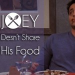 Joey Does Not Share Food And We Exactly Know Why