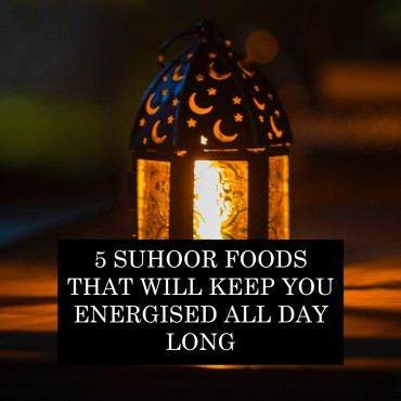 5 Suhoor Foods That Will Keep You Engergised All Day Long