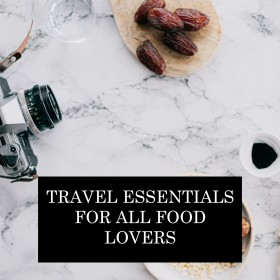 Travel Essentials For All Food Lovers