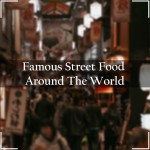 Famous Street Food Around The World