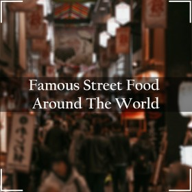 Famous Street Food Around The World