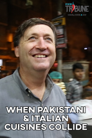 When Pakistani and Italian Cuisines Collide: Chef Vittorio Castellani Visits Pakistan