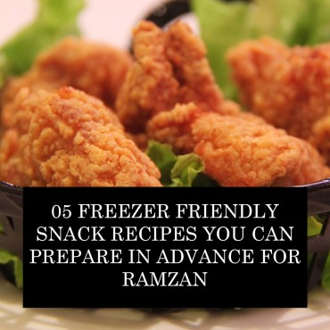 05 Freezer Friendly Snack Recipes You Can Prepare In Advance For Ramzan
