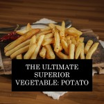 The Ultimate Superior Vegetable: Potato