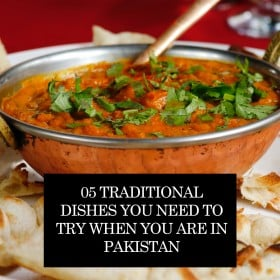 05 Traditional Dishes You Need To Try When You Are In Pakistan