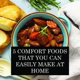 5 Comfort Foods That You Can Easily Make At Home