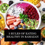 05 Rules Of Eating Healthy In Ramazan