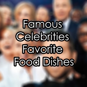 Famous Celebrities Favorite Food Dishes